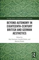 Beyond Autonomy in Eighteenth Century British and German Aesthetics PDF