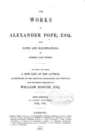 The Works of Alexander Pope, Esq., with Notes and Illustrations, by Himself and Others. To which are Added, a New Life of the Author, an Estimate of His Poetical Character and Writings, and Occasional Remarks by William Roscoe, Esq: Volume 7