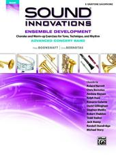 Sound Innovations for Concert Band: Ensemble Development for Advanced Concert Band - E-Flat Baritone Saxophone: Chorales and Warm-up Exercises for Tone, Technique and Rhythm