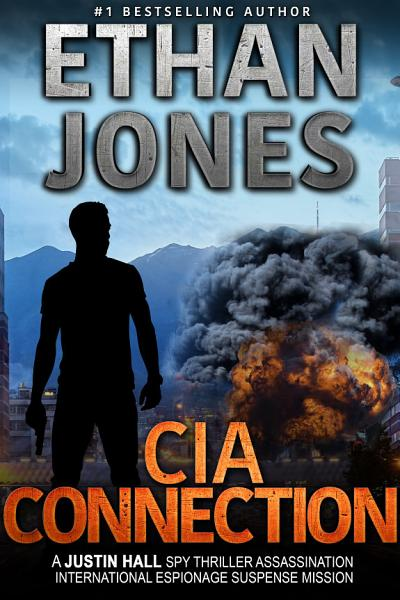 Cia Connection A Justin Hall Spy Thriller