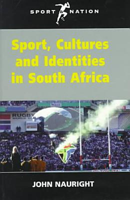 Sport  Cultures  and Identities in South Africa PDF