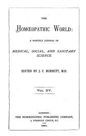 The Homeopathic World: A Monthly Journal of Medical, Social, and Sanitary Science, Volume 15
