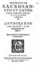 TRACTATVS DE SACROSANCTIS ET CATHOLICIS CHRISTI ECCLESIIS REPARANDIS ac Reficiendis