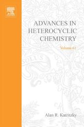 Advances in Heterocyclic Chemistry: Volume 61