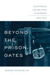 Beyond the Prison Gates: Punishment and Welfare in Germany, 1850-1933