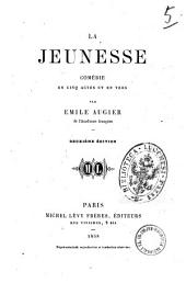 Oeuvres completes d'Emile Augier: La jeunesse comedie en cinq actes et en vers
