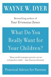 What Do You Really Want For Your Children  Book PDF