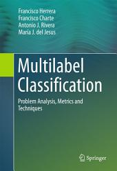 Multilabel Classification: Problem Analysis, Metrics and Techniques