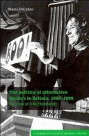 The Politics of Alternative Theatre in Britain, 1968-1990