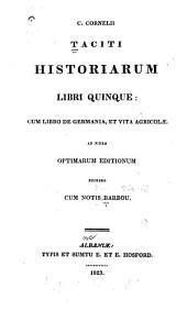 C. Cornelii Taciti Historiarum libri quinque: cum libro de Germania, et vita Agricolae