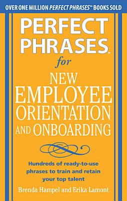 Perfect Phrases for New Employee Orientation and Onboarding  Hundreds of ready to use phrases to train and retain your top talent