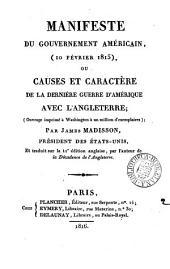 Manifeste du gouvernement américain, 10 février 1815, ou, Causes et caractère de la derniére guerre d'Amérique avec l'Angleterre, par J. Madisson, tr. par l'auteur de la Décadence de l'Angleterre: Volume2