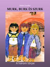 Murk, Burk és Szurk