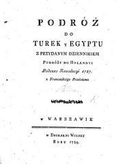 Podróż do Turek y Egyptu z przydanym dziennikiem prodróży do Holandyi, podczas Rewolucyi 1787, z Francuzkiego przełożona
