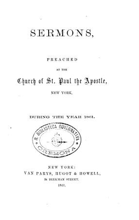 Sermons  Preached at the Church of St  Paul the Apostle  New York  During the Year 1861 PDF