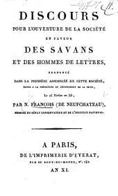 Discours pour l'ouverture de la Société en faveur des Savans et des hommes de lettres, prononcé dans la première Assemblée de cette Société tenue ... le 25 nivôse an XI.