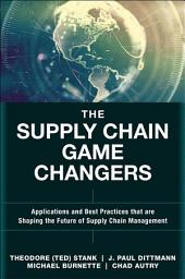 The Supply Chain Game Changers: Applications and Best Practices that are Shaping the Future of Supply Chain Management