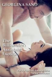 The Billionaire's Assistant Part 10: Exotica: (Billionaire Erotic Romance / BDSM Erotica)
