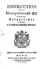 Instruction über die Manipulations-Art der K. K. Berggerichte in samtlichen k. k. deutsch und böhmischen Erblander