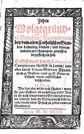 Zehen wolgegründte Vrsachen, warumb man bey dem alten Catholischen Glauben bestendig bleiben ... soll ... Durch Vitum Miletum ... etwas aussfürlicher beschrieben