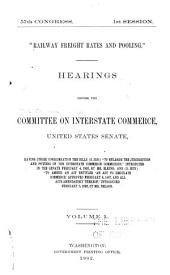 """Railway Freight Rates and Pooling."" Hearings Before the Committee on Interstate Commerce, United States Senate, Having Under Consideration the Bills (S. 3521) ""To Enlarge the Jurisdiction and Powers of the Interstate Commerce Commission,"" Introduced in the Senate February 4, 1902"