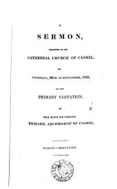 A sermon [on 1 Tim. iv. 15] preached [by J. Jebb] ... on Thursday, 26th of September, 1822, at the primary visitation of the archbishop of Cashel: Volume 6