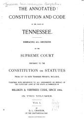 The Annotated Constitution and Code of the State of Tennessee: Embracing All Decisions of the Supreme Court Pertinent to the Constitution Or Statutes from 1st to 94th Tennessee Reports, Inclusive, Together with References to All Amendments Or Repeals of the Statutory Laws of the State as Embraced in Milliken & Vertrees Code, Since 1884, Volume 1