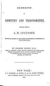 Elements of Geometry and Trigonometry: From the Works of A. M. Legendre. Revised and Adapted to the Course of Mathematical Instruction in the United States