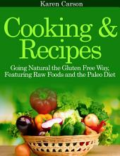 Cooking and Recipes: Going Natural the Gluten Free Way featuring Raw Foods and the Paleo Diet