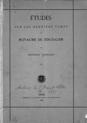 Études sur les derniers temps du royaume de Jérusalem
