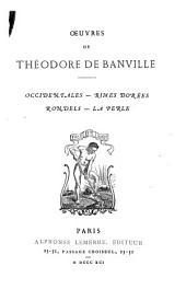 Œeuvres de Théodore de Banville: Occidentales -- Rimes dorées -- Rondels -- La perle