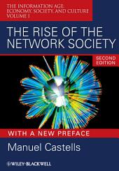 The Rise of the Network Society: The Information Age: Economy, Society, and Culture, Volume 1, Edition 2