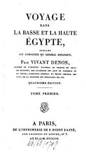 Voyage Dans La Basse Et La Haute Égypte Pendant Les Campagnes Du Général Bonaparte: Volume1