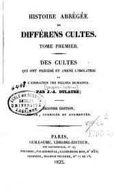 Histoire abrégée des différens cultes: Des cultes qui ont précédé et amené l'idolâtrie ou l'adoration des figures humaines. T. 1