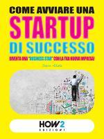 COME AVVIARE UNA STARTUP DI SUCCESSO  Diventa una  Business Star  con la tua nuova impresa   SECONDA EDIZIONE  PDF