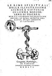 Le rime spirituali della illustrissima signora Vittoria Colonna marchesana di Pescara. Non più stampate da pochissime infuori, le quali altroue corrotte, et qui corrette si leggono