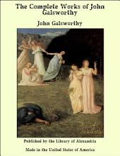 The Complete Works of John Galsworthy