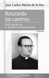 Roturando los caminos: Perfil biográfico de D. José María Hernández Garnica