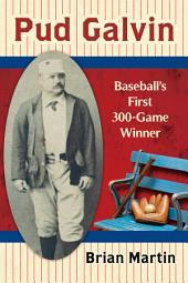 Pud Galvin: Baseball's First 300-Game Winner