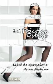 Práctica Dibujo - Libro de ejercicios 3: Nylon Fashion