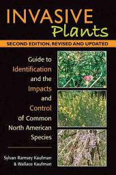 Invasive Plants: A Guide to Identification, Impacts, and Control of Common North American Species