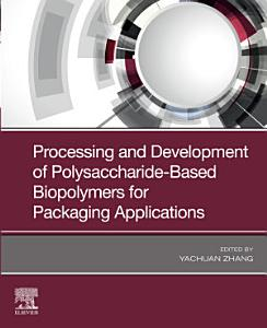 Processing and Development of Polysaccharide Based Biopolymers for Packaging Applications
