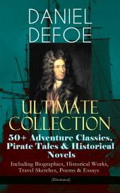 DANIEL DEFOE Ultimate Collection: 50+ Adventure Classics, Pirate Tales & Historical Novels - Including Biographies, Historical Works, Travel Sketches, Poems & Essays (Illustrated): Robinson Crusoe, The History of the Pirates, Captain Singleton, Memoirs of a Cavalier, A Journal of the Plague Year, Moll Flanders, Roxana, The History of the Devil, The King of Pirates and many more