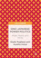 Sino-Japanese Power Politics: Might, Money and Minds