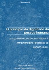 O princípio da dignidade da pessoa humana e a autonomia da mulher frente à ampliação das hipóteses de aborto legal