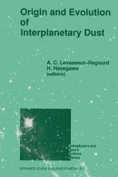 Origin and Evolution of Interplanetary Dust: Proceedings of the 126th Colloquium of the International Astronomical Union, Held in Kyoto, Japan, August 27–30, 1990