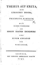 Theseus auf Kreta, ein lyrisches Drama [in three acts] ... Mit einer Vorrede von J. J. Eschenburg, und einem Anhange vom Verfasser