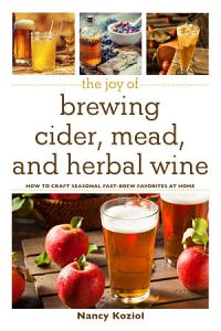 The Joy of Brewing Cider  Mead  and Herbal Wine Book