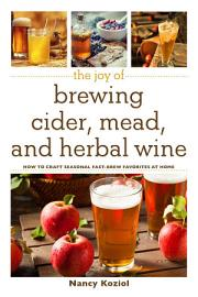 The Joy Of Brewing Cider  Mead  And Herbal Wine