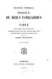 Francisci Petrarcae Epistolæ de rebus familiaribus et variæ : tum quae adhuc tum quae nondum editæ: familiarum scilicet libri XXIIII, variarum liber unicus, Volume 1